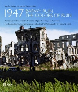 1947 Barwy ruin. Warszawa i Polska w odbudowie na zdjęciach Henry'ego N. Cobba. 1947 The Colors of Ruin. The Reconstruction of Warsaw and Poland in the Photographs of Henry N. Cobb